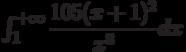 \int_{1}^{+\infty} \dfrac{105(x+1)^2}{x^8} dx