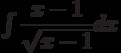 \int\dfrac{x-1}{\sqrt{x-1}} dx
