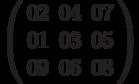 \left( \begin{array}{ccc} 02 & 04 & 07 \\ 01 & 03 & 05 \\ 09 & 06 & 08 \end{array} \right)