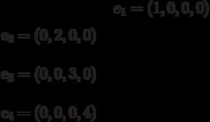 e_{1}=(1,0,0,0)\\e_{2}=(0,2,0,0)\\e_{3}=(0,0,3,0)\\e_{4}=(0,0,0,4)