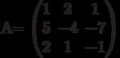 A=        \begin{pmatrix}        1 & 2 & 1 \\        5 & -4 & -7 \\        2 & 1 & -1        \end{pmatrix}