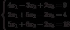 \left\{        \begin{aligned}        & 4x_1-3x_2+2x_3=9 \\        & 2x_1+5x_2-3x_3=4 \\        & 5x_1+6x_2-2x_3=18        \end{aligned}        \right.