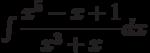 \int \dfrac {x^5-x+1 }{x^3+x } dx