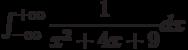 \int_{-\infty}^{+\infty} \dfrac{1}{x^2+4x+9} dx