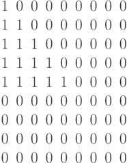 \begin{matrix}1&0&0&0&0&0&0&0&0\\1&1&0&0&0&0&0&0&0\\1&1&1&0&0&0&0&0&0\\1&1&1&1&0&0&0&0&0\\1&1&1&1&1&0&0&0&0\\0&0&0&0&0&0&0&0&0\\0&0&0&0&0&0&0&0&0\\0&0&0&0&0&0&0&0&0\\0&0&0&0&0&0&0&0&0\end{matrix}