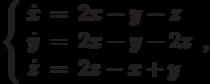 \left\{\begin{array}{ccl}  \dot{x} &=&2x-y-z \\  \dot{y} &=&2x-y-2z \\  \dot{z} &=&2z-x+y \\\end{array}\right.,