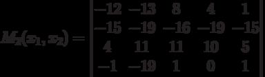 M_2(x_1,x_2) =\begin{vmatrix}-12&-13&8&4&1\\-15&-19&-16&-19&-15\\4&11&11&10&5\\-1&-19&1&0&1\end{vmatrix}