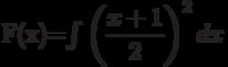F(x)=\int \left( \dfrac{x+1}{2}\right) ^2 dx