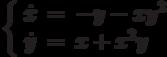 \left\{\begin{array}{ccl}  \dot{x} &=&-y - xy^2  \\  \dot{y} &=&x+x^2y\end{array}\right.