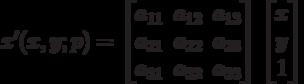 x'(x,y;p)=\begin{bmatrix}a_{11} & a_{12} & a_{13} \\a_{21} & a_{22} & a_{23} \\a_{31} & a_{32} & a_{33} \end{bmatrix}\begin{bmatrix}x  \\y  \\1  \end{bmatrix}