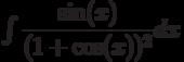 \int \dfrac{\sin(x)}{(1+\cos(x))^2} dx