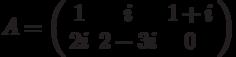 A=\left( \begin{array}{ccc}1 & i & 1+i \\ 2i & 2-3i & 0%\end{array}%\right)