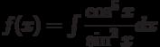 f(x) =\int \dfrac{\cos^5x}{\sin^2x} dx
