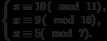 \left\{\begin{array}{l}x \equiv 10\left(\mod~11\right),\\x \equiv 9\left(\mod~16\right),\\x \equiv 5(\mod~7).\end{array}\right
