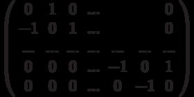 \left( \begin{array}{ccccccc}0 & 1 & 0 & ... &  &  & 0 \\ -1 & 0 & 1 & ... &  &  & 0 \\ ... & ... & ... & ... & ... & ... & ... \\ 0 & 0 & 0 & ... & -1 & 0 & 1 \\ 0 & 0 & 0 & ... & 0 & -1 & 0%\end{array}%\right)