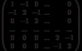 \left( \begin{array}{cccccc}1 & -1 & 0 & ... &  & 0 \\ -1 & 2 & -1 & ... &  & 0 \\ 0 & -1 & 2 & ... &  & 0 \\ ... & ... & ... & ... & ... & ... \\ 0 & 0 & 0 & ... & 2 & -1 \\ 0 & 0 & 0 & ... & -1 & 2%\end{array}%\right)