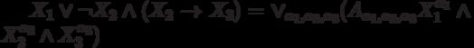 X_1 \vee \neg X_2 \wedge (X_2 \to X_3)= \vee_{\alpha_1, \alpha_2, \alpha_3}(A_{\alpha_1, \alpha_2, \alpha_3}X_1^{\alpha_1}\wedge X_2^{\alpha_2} \wedge X_3^{\alpha_3})
