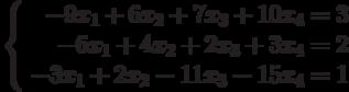 \left\{ \begin{array}{r} -9x_1+6x_2+7x_3+10x_4=3\\ -6x_1+4x_2+2x_3+3x_4=2\\ -3x_1+2x_2-11x_3-15x_4=1\\ \end{array}