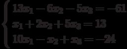 \left\{        \begin{aligned}        & 13x_1-6x_2-5x_3=-61 \\        & x_1+2x_2+5x_3=13 \\        & 10x_1-x_2+x_3=-24        \end{aligned}        \right.