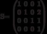 S=          \begin{pmatrix}          1 & 0 & 0 & 1 \\          0 & 1 & 0 & 2 \\          0 & 0 & 1 & 1 \\          0 & 0 & 0 & 1          \end{pmatrix}