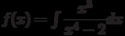 f(x) =\int \dfrac{x^3}{x^4-2} dx