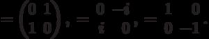\sx=\begin{pmatrix}0&1\\1&0\end{pmatrix},\; \sy=\leftp\begin{array}{rr}0&-i\\ i&0\end{array}\rightp,\; \sz=\leftp\begin{array}{rr}1&0\\0&-1\end{array}\rightp.