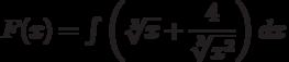 F(x)=\int \left(\sqrt[3]{x}+\dfrac{4}{\sqrt[3]{x^2}} \right) dx
