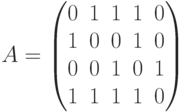 A= \begin{pmatrix}0 & 1 & 1 & 1 & 0 \\1 & 0 & 0 & 1 & 0\\0 & 0 & 1 & 0 & 1\\1 & 1 & 1 & 1 & 0\\\end{pmatrix}