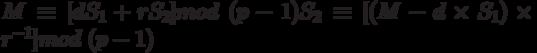 M equiv  [dS_{1}   rS_{2}] mod   (p-1)  S_{2} equiv  [(M - d  times  S_{1}) times r^{-1}] mod  (p-1)