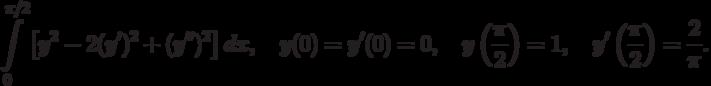 \int\limits_0^{\pi/2}\left[y^2-2(y')^2+(y'')^2\right]dx, \quad y(0)=y'(0)=0, \quad y\left(\frac{\pi}{2}\right)=1,  \quad y'\left(\frac{\pi}{2}\right)=\frac2\pi.