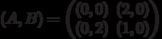 (A,B) = \begin{pmatrix}(0,0)&(2,0)\\ (0,2)&(1,0)\end{pmatrix}