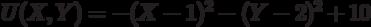U(X,Y)=-(X-1)^2-(Y-2)^2+10