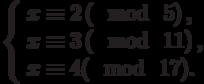 \left\{\begin{array}{l}x \equiv 2\left(\mod~5\right),\\x \equiv 3\left(\mod~11\right),\\x \equiv 4(\mod~17).\end{array}\right
