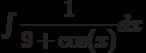 \int \dfrac{1}{9+\cos(x)} dx