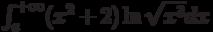 \int_{e}^{+\infty} (x^2+2)\ln \sqrt{x^3} dx