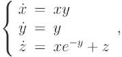 \left\{\begin{array}{ccl}  \dot{x} &=&xy  \\  \dot{y} &=&y\\  \dot{z} &=&xe^{-y}+z\end{array}\right.,