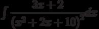 \int \dfrac{3x+2}{\left(x^2+2x+10 \right)^2} dx