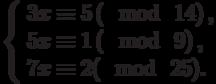 \left\{\begin{array}{l}3x \equiv 5\left(\mod~14\right),\\5x \equiv 1\left(\mod~9\right),\\7x \equiv 2(\mod~25).\end{array}\right