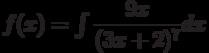 f(x) =\int  \dfrac{9x}{(3x+2)^7} dx