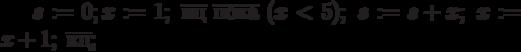 s:=0; x:=1;\; \overline{нц}\;\overline{пока}\; (x<5);\; s:=s+x;\; x:=x+1;\;\overline{кц};