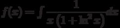 f(x) =\int \dfrac{1}{x\left(1+\ln^2 x \right)} dx