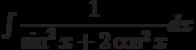 \int {\dfrac{1}{\sin^2x+2\cos^2x}} dx