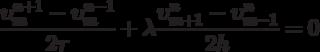 \[\frac{{\upsilon _m^{n + 1} - \upsilon _m^{n - 1}}}{{2\tau }} + \lambda \frac{{\upsilon _{m + 1}^n - \upsilon _{m - 1}^n}}{{2h}} = 0\]