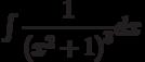 \int \dfrac{1}{\left(x^2+1 \right)^3} dx