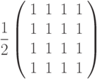 \frac{1}{2}\left( \begin{array}{cccc}1 & 1 & 1 & 1 \\ 1 & 1 & 1 & 1 \\ 1 & 1 & 1 & 1 \\ 1 & 1 & 1 & 1%\end{array}%\right)