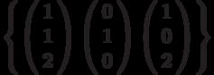 \left\{        \left( \begin{array}{c} 1\\1\\2\\\end{array} \right)        \left( \begin{array}{c} 0\\1\\0\\\end{array} \right)        \left( \begin{array}{c} 1\\0\\2\\\end{array} \right)\right\}
