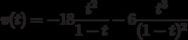 v(t)=-18\dfrac{t^2}{1-t}-6\dfrac{t^3}{(1-t)^2}