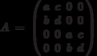 A\ =\ \left( \begin{array}{cccc}a & c & 0 & 0 \\ b & d & 0 & 0 \\ 0 & 0 & a & c \\ 0 & 0 & b & d%\end{array}%\right)