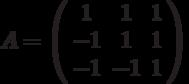 A=\left( \begin{array}{ccc}1 & 1 & 1 \\ -1 & 1 & 1 \\ -1 & -1 & 1%\end{array}%\right)
