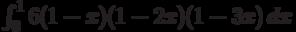 \int_0^1 6 (1-x) (1-2 x) (1-3 x) \, dx